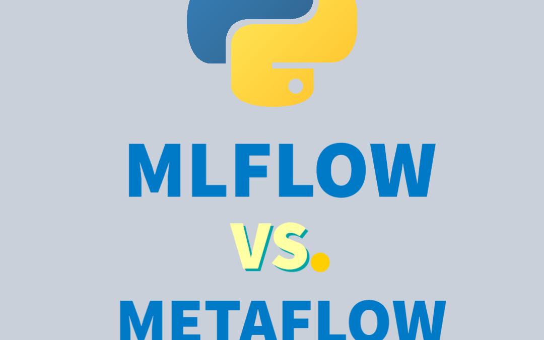 MLFlow vs. Metaflow